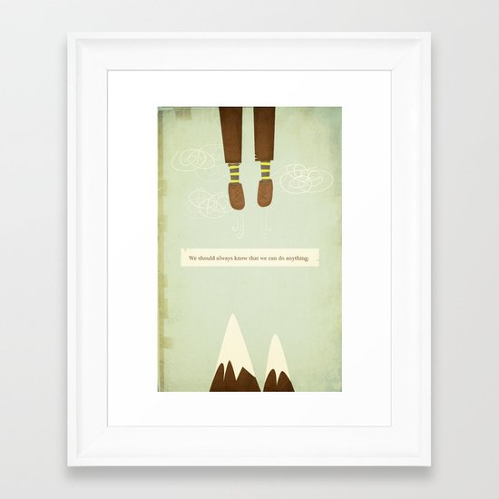we should always know that we can do anything.  Framed Art Print