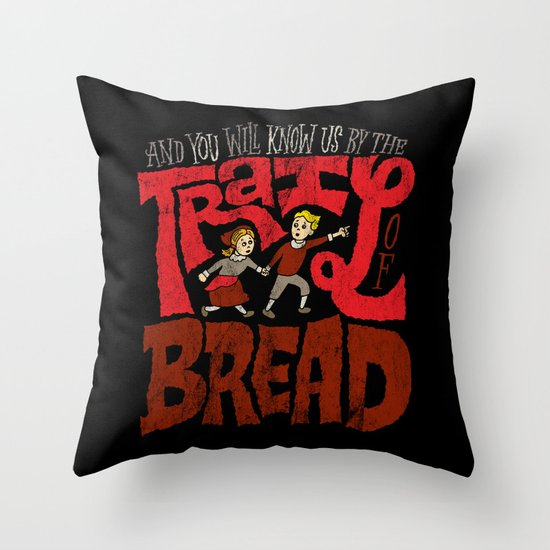 And You Will Know Us By The Trail Of Bread Throw Pillow