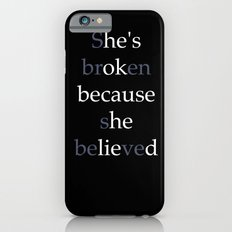 She's Broken because she believed or He's ok because he lied? Slim Case iPhone 6s