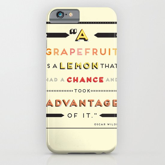 Oscar Wilde: A grapefruit is a lemon that had a chance and took advantage of it. iPhone & iPod Case