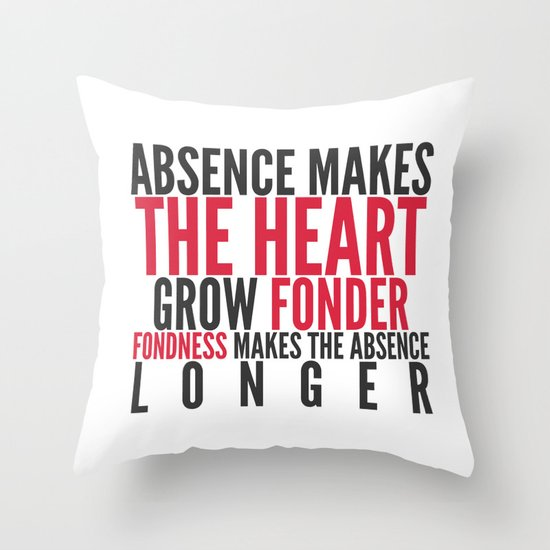 Absence makes the heart grow fonder Throw Pillow