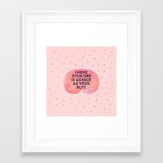 I Hope Your Day Is As Nice As Your Butt Framed Art Print
