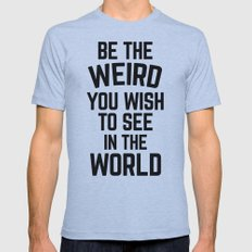 Be The Weird Funny Quote Mens Fitted Tee Athletic Blue SMALL