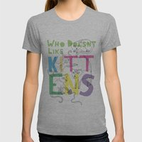 Who Doesnt Like Kittens? Womens Fitted Tee Athletic Grey SMALL