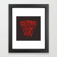 Stupidity Will Not Win Framed Art Print