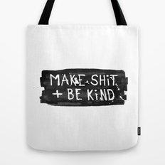 Make Shit + Be Kind Tote Bag