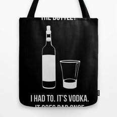It's vodka. It goes bad once it's opened.  Tote Bag