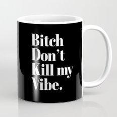 Bitch Don't Kill My Vibe… Mug