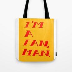 I'm A Fan, Man. Tote Bag