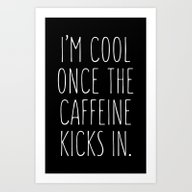 I'm Cool Once The Caffei… Art Print