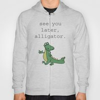See You Later, Alligator… Hoody