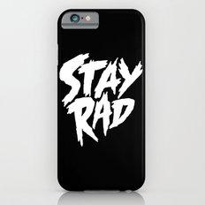 Stay Rad (on Black) Slim Case iPhone 6s