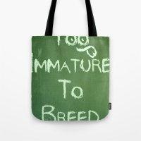 Too Immature To Breed - … Tote Bag