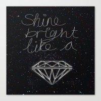 SHINE BRIGHT LIKE A DIAM… Canvas Print