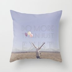 DO MORE THAN JUST EXIST Throw Pillow