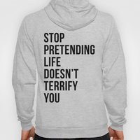 Stop pretending life doesn't terrify you Hoody