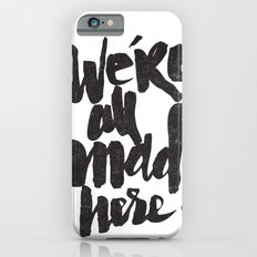 ...MAD HERE iPhone 6s Slim Case