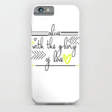 Alive with the Glory of Love Slim Case iPhone 6s