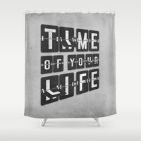 Time of Your Life Shower Curtain