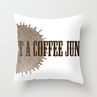 I'M NOT A COFFEE JUNKIE !  Throw Pillow