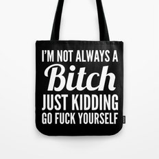 I'M NOT ALWAYS A BITCH (… Tote Bag