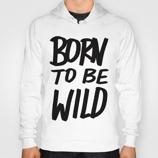 Born to Be Wild ~ Typography Hoody