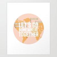 Let's Go Somewhere Toget… Art Print