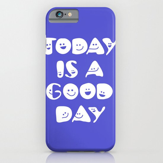 Today Is A Good Day! iPhone & iPod Case