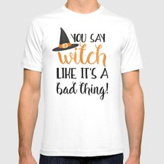 You Say Witch Like It's A Bad Thing! White Mens Fitted Tee SMALL