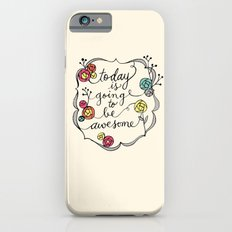 Today is going to be awesome Slim Case iPhone 6s