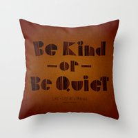 Be Kind Or Be Quiet Throw Pillow