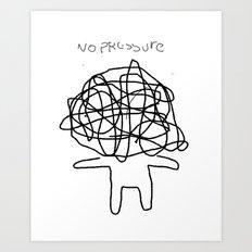no pressure Art Print