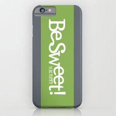 Be Sweet ya big numpty iPhone 6 Slim Case