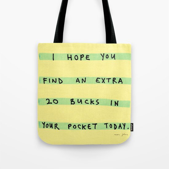 I hope you find an extra 20 bucks Tote Bag