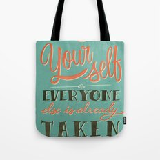 Be yourself everyone else is already taken Tote Bag