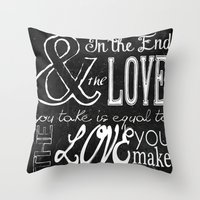 & In the end, the love you take; Lyric Quote. Throw Pillow
