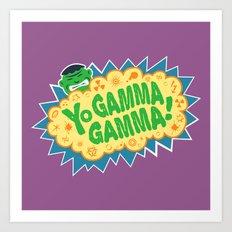 Yo Gamma Gamma!  Art Print