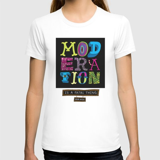 Moderation is Fatal T-shirt