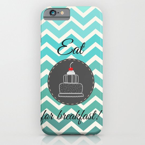 Eat Cake For Breakfast! iPhone & iPod Case