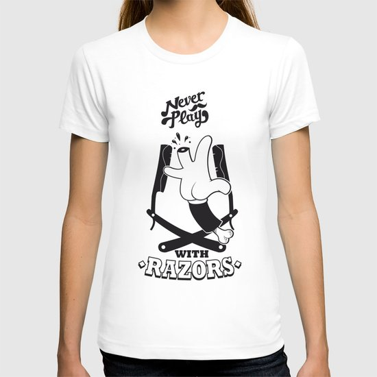 Never Play with Razors  T-shirt