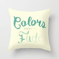 Colors tend to fade Throw Pillow