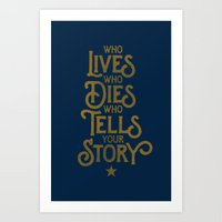 Who LiVES, who DIES, who TELLS your STORY Art Print