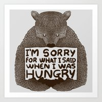 I'm Sorry For What I Said When I Was Hungry Art Print