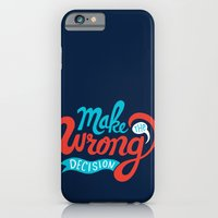 Make The Wrong Decision. iPhone 6 Slim Case