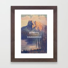 Be Brave and Courageous Framed Art Print