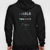 Pixels Vectors Fonts Hoody