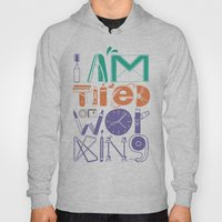 Tired Of Working Hoody
