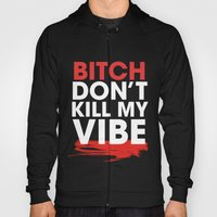 BITCH DON'T KILL MY VIBE Hoody