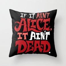 If it ain't Alice, it ain't dead. Throw Pillow