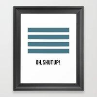 OH SHUT UP Framed Art Print